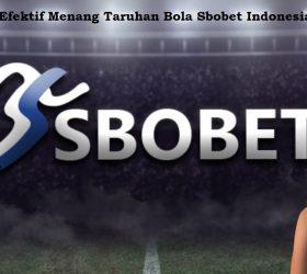 Cara Efektif Menang Taruhan Bola Sbobet Indonesia