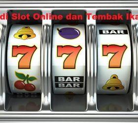 Judi Slot Online dan Tembak Ikan