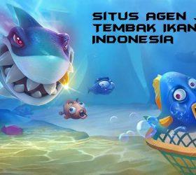 Situs Agen Judi Tembak Ikan Online Indonesia