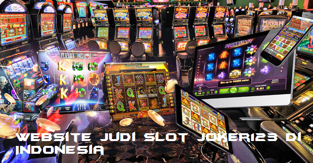 Website Judi Slot Joker123 Di Indonesia